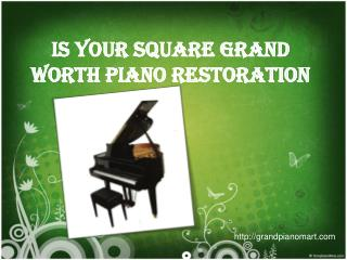 When you Is Your Square Grand Worth Piano Restoration