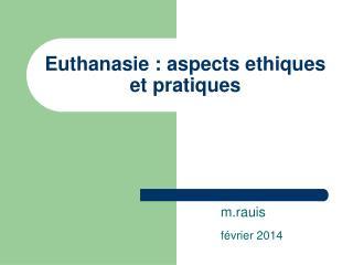 Euthanasie : aspects ethiques et pratiques