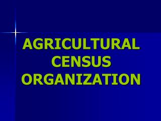 AGRICULTURAL CENSUS ORGANIZATION