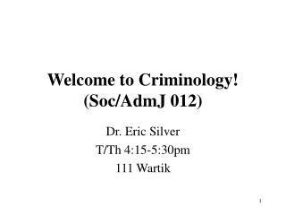 Welcome to Criminology! (Soc/AdmJ 012)
