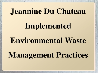 Jeannine Du Chateau Implemented Environmental Waste Management Practices