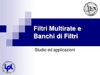 Filtri Multirate e Banchi di Filtri