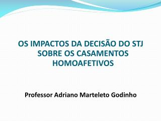 OS IMPACTOS DA DECIS�O DO STJ SOBRE OS CASAMENTOS HOMOAFETIVOS