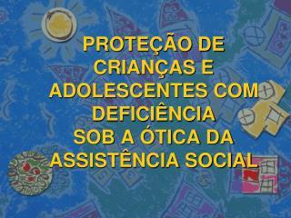 Proteção de crianças e adolescentes com  deficiência sob a ótica da Assistência Social