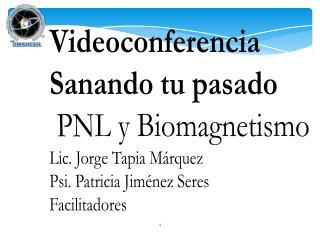 Videoconferencia Sanando tu pasado  PNL y Biomagnetismo Lic. Jorge Tapia Márquez