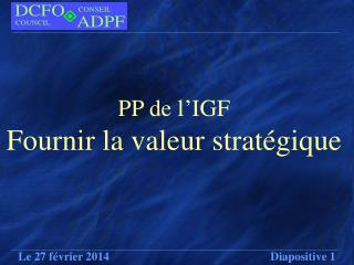 PP de l�IGF  Fournir la valeur strat�gique
