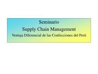 Seminario Supply Chain Management Ventaja Diferencial de las Confecciones del Perú