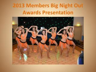 2013 Members Big Night Out Awards Presentation