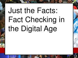 Just the Facts:  Fact Checking in the Digital Age