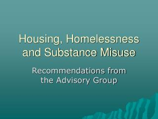 Housing, Homelessness and Substance Misuse