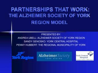PARTNERSHIPS THAT WORK: THE ALZHEIMER SOCIETY OF YORK REGION MODEL