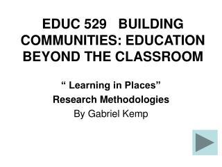 EDUC 529   BUILDING COMMUNITIES: EDUCATION BEYOND THE CLASSROOM