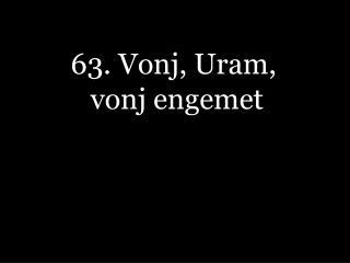 63. Vonj, Uram,  vonj engemet
