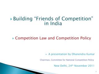 Building �Friends of Competition� in India Competition Law and Competition Policy