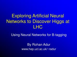 Exploring Artificial Neural Networks to Discover Higgs at LHC