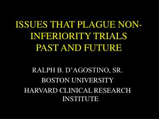 ISSUES THAT PLAGUE NON-INFERIORITY TRIALS PAST AND FUTURE
