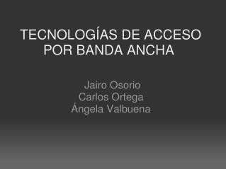 TECNOLOGÍAS DE ACCESO POR BANDA ANCHA
