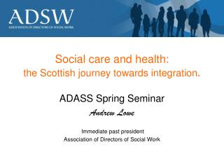 Social care and health:  the Scottish journey towards integration .