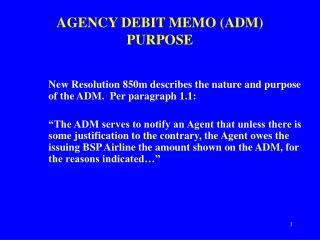 AGENCY DEBIT MEMO (ADM) PURPOSE