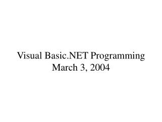 Visual Basic.NET Programming March 3, 2004