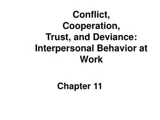 Conflict, Cooperation, Trust, and Deviance: Interpersonal Behavior at Work