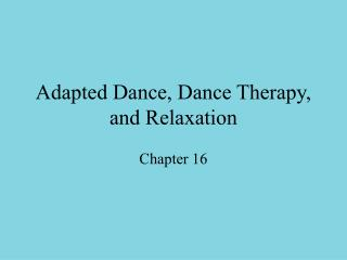 Adapted Dance, Dance Therapy, and Relaxation