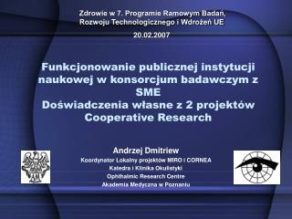 Andrzej Dmitriew Koordynator Lokalny projektów MIRO i CORNEA Katedra i Klinika Okulistyki