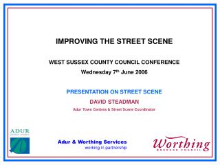 IMPROVING THE STREET SCENE WEST SUSSEX COUNTY COUNCIL CONFERENCE Wednesday 7 th  June 2006