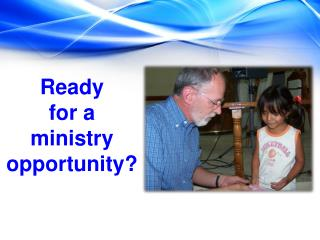 Ready  f or a  ministry  opportunity?