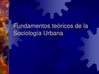 Fundamentos teóricos de la Sociología Urbana