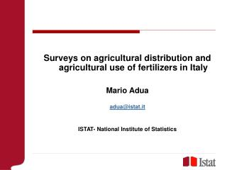 Surveys on agricultural distribution and agricultural use of fertilizers in Italy Mario Adua