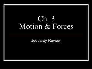 Ch. 3  Motion & Forces