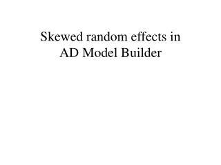 Skewed random effects in  AD Model Builder