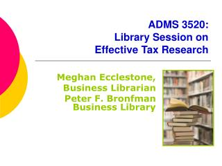 ADMS 3520:  Library Session on  Effective Tax Research