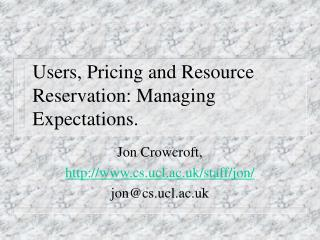 Users, Pricing and Resource Reservation: Managing Expectations.