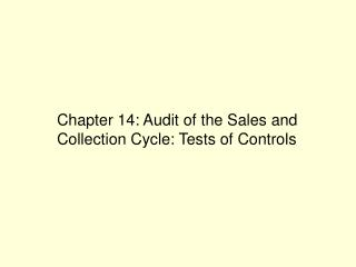 Chapter 14: Audit of the Sales and Collection Cycle: Tests of Controls