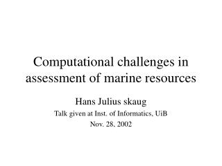 Computational challenges in assessment of marine resources