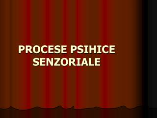 PROCESE PSIHICE SENZORIALE
