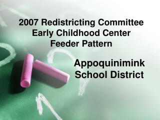 2007 Redistricting Committee Early Childhood Center Feeder Pattern