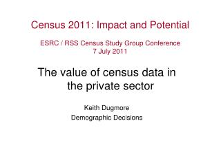 Census 2011: Impact and Potential ESRC / RSS Census Study Group Conference 7 July 2011
