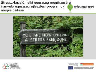 Stressz-kezelő, lelki egészség megőrzésére irányuló egészségfejlesztési programok megvalósítása
