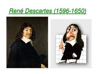 Ren  Descartes 1596-1650