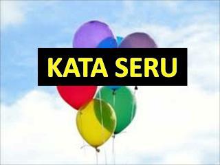 KATA SERU