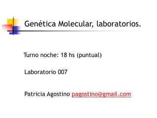 Genética Molecular, laboratorios. Laboratorio 007 Patricia Agostino  pagostino@gmail