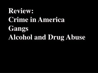 Review:  Crime in America Gangs Alcohol and Drug Abuse