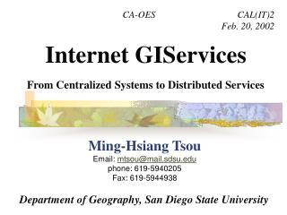 Ming-Hsiang Tsou Email:  mtsou@mail.sdsu phone: 619-5940205 Fax: 619-5944938