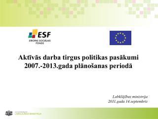 Aktīvās darba tirgus politikas pasākumi 2007.-2013.gada plānošanas periodā