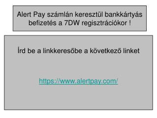 Alert Pay számlán keresztül bankkártyás befizetés a 7DW regisztrációkor !