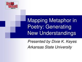 Mapping Metaphor in Poetry: Generating New Understandings