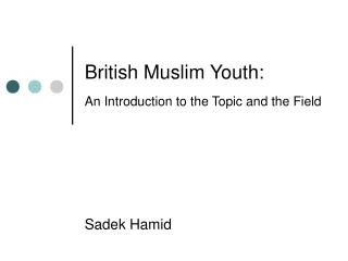 British Muslim Youth:   An Introduction to the Topic and the Field